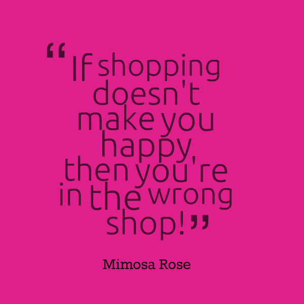 26143-if-shopping-doesnt-make-you-happy-then-youre-in-the-wrong